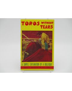 Toros without Tears, A Simple Explanation of What You will See at a Bull-fight.