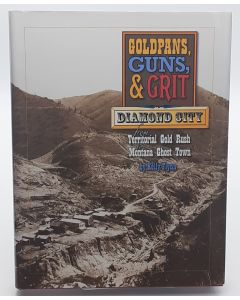 Goldpans, Guns & Grit: Diamond City from Territorial Gold Rush to Montana Ghost Town.