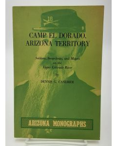 Camp El Dorado, Arizona Territory: Soldiers, Steamboats, and Miners on the Upper Colorado River.