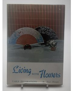 Living With Flowers: (Table Decorations). Signed copy.