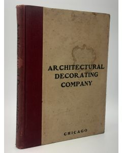 Architectural Decorating Company: Manufacturers of Artistic Relief Ornamentation in Exterior Composition, Portland Cement, Interior Plaster And Composition Carvings. (Catalog).