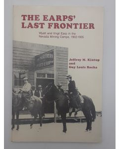 The Earps' Last Frontier: Wyatt and Virgil Earp in the Nevada Mining camps 1902-1905.