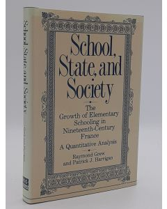 School, State, and Society: The Growth of Elementary Schooling in Nineteenth-Century France - A Quantitative Analysis.