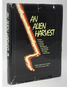 An Alien Harvest: Further Evidence Linking Animal Mutilations and Human Abductions to Alien Life Forms.
