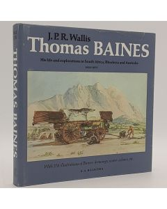 Thomas Baines. His Life and Explorations in South Africa, Rhodesia and Australia 1820-1875.