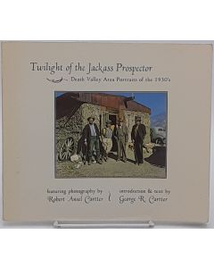 Twilight of the Jackass Prospector: Death Valley Area Portraits of the 1930's.
