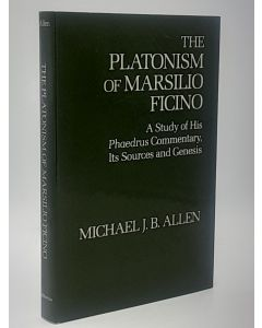 The Platonism of Marsilio Ficino: A Study of His Phaedrus Commentary, Its Sources and Genesis.