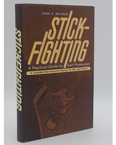 Stickfighting. A Practical Guide for Self-Protection.