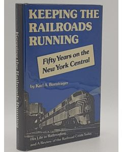 Keeping The Railroads Running: Fifty Years on the New York Central.