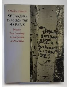 Speaking Through the Aspens: Basque Tree Carvings in California and Nevada.