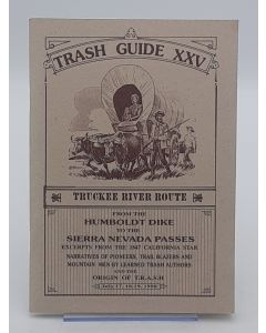The TRASH Guide XXV to the Truckee River Route from the Humboldt Dike to the Sierra Nevada Passes.