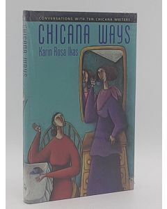 Chicana Ways : Conversations with Ten Chicana Writers.