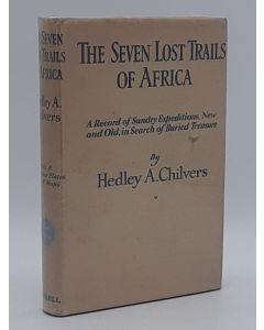 The Seven Lost Trails of Africa. a Record of Sundry Expeditions, New and Old, in Search of Buried Treasure.