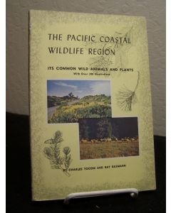 The Pacific Coastal Wildlife Region; Its Common Wild Animals and Plants.